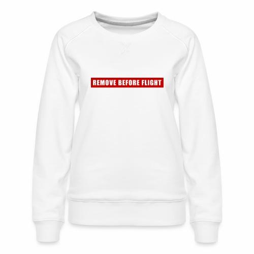 Remove Before Flight - Women's Premium Sweatshirt