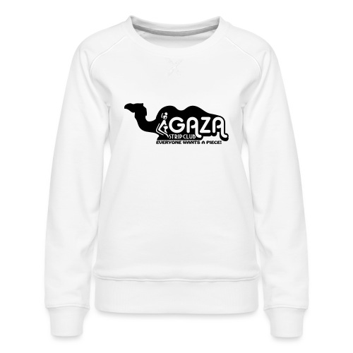 Gaza Strip Club - Everyone Wants A Piece! - Women's Premium Sweatshirt