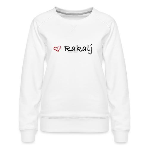 I love Rakalj - Women's Premium Sweatshirt