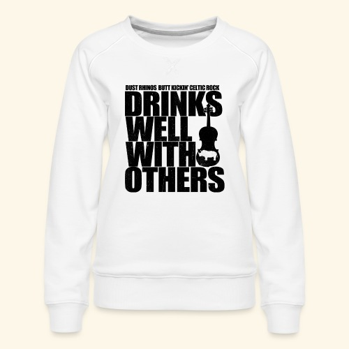 Dust Rhinos Drinks Well With Others - Women's Premium Sweatshirt