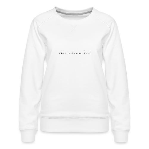 this is how we feel - Women's Premium Sweatshirt