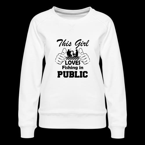 this girl loves fishing in public - Women's Premium Sweatshirt