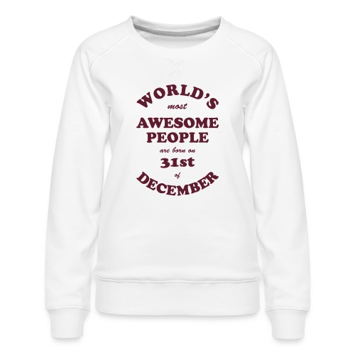 Most Awesome People are born on 31st of December - Women's Premium Sweatshirt