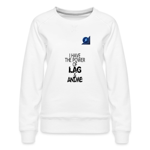 I Have The Power of Lag & Anime - Women's Premium Sweatshirt