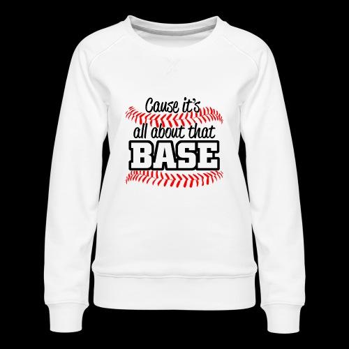 all about that base - Women's Premium Sweatshirt