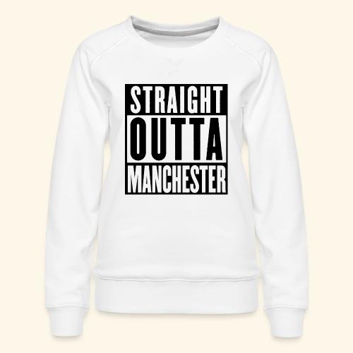 STRAIGHT OUTTA MANCHESTER - Women's Premium Sweatshirt