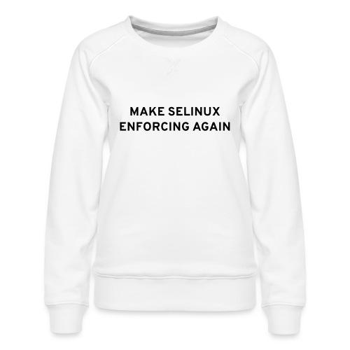 Make SELinux Enforcing Again - Women's Premium Slim Fit Sweatshirt