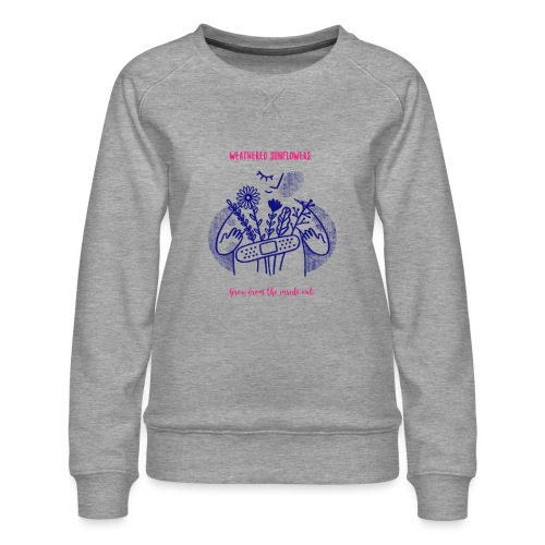 Weathered Sunflowers Grow From The Inside Out - Women's Premium Sweatshirt