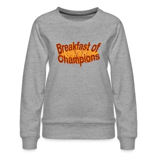 Breakfast of Champions - Women's Premium Sweatshirt