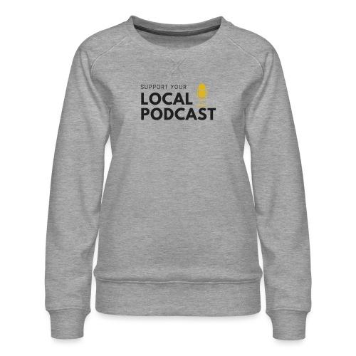 Support your Local Podcast - Women's Premium Sweatshirt
