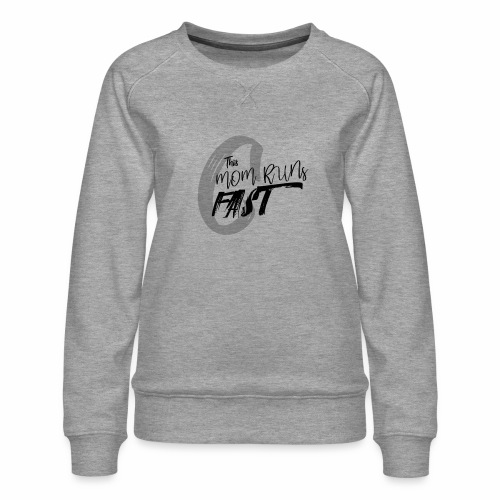 This Mom Runs FAST - Women's Premium Sweatshirt