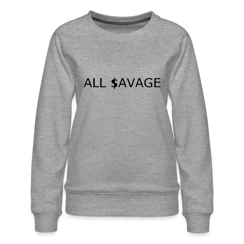 ALL $avage - Women's Premium Slim Fit Sweatshirt