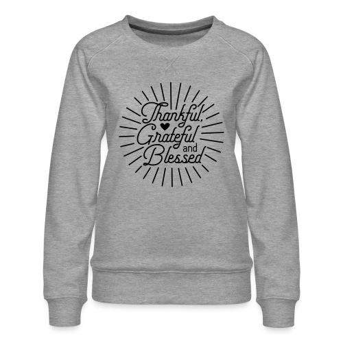 Thankful, Grateful and Blessed Design - Women's Premium Slim Fit Sweatshirt