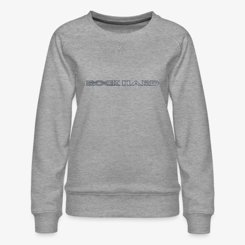 ROCK HARD - Women's Premium Sweatshirt