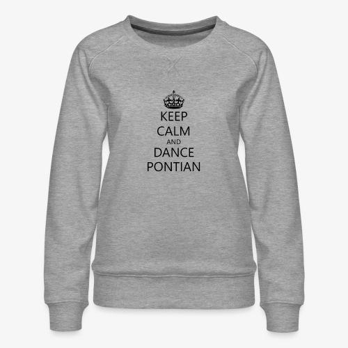 Keep Calm And Dance Pontian - Women's Premium Sweatshirt