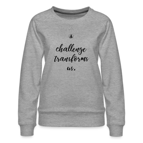 Challenge Transforms Us - Women's Premium Sweatshirt