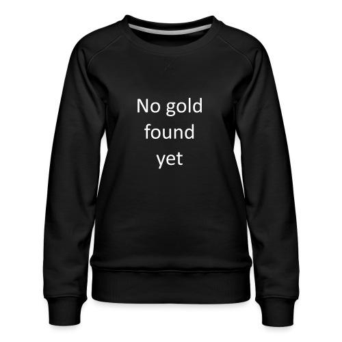 No gold found yet - Women's Premium Sweatshirt