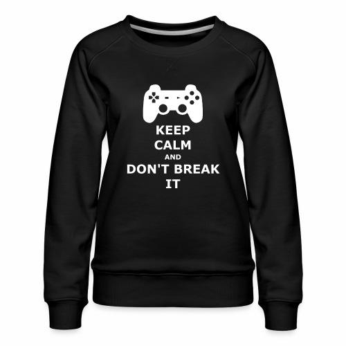 Keep Calm and don't break your game controller - Women's Premium Sweatshirt