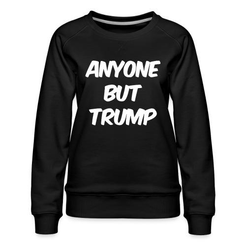 Anyone Besides Trump - Women's Premium Sweatshirt