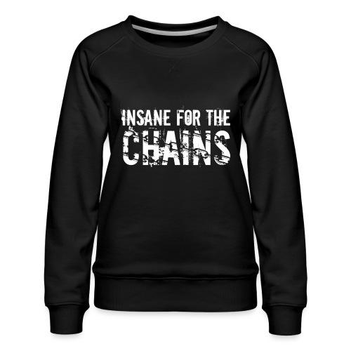 Insane for the Chains White Print - Women's Premium Sweatshirt