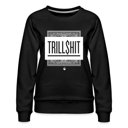 Trill Shit - Women's Premium Sweatshirt