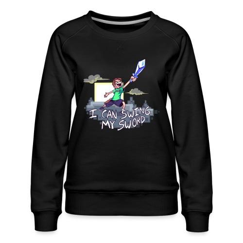 I Can Swing My Sword - Women's Premium Sweatshirt