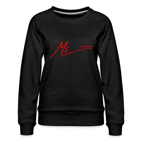 #YouCantChangeMe #Apparel By The #ME Brand - Women's Premium Sweatshirt