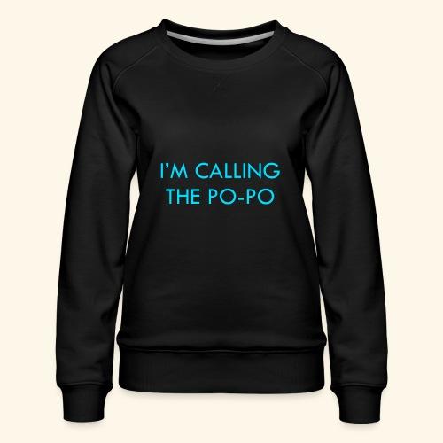 I'M CALLING THE PO-PO   ABBEY HOBBO INSPIRED - Women's Premium Sweatshirt