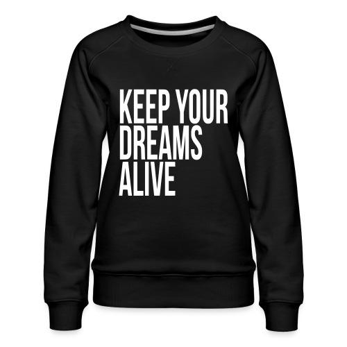 Keep Your Dreams Alive - Women's Premium Sweatshirt