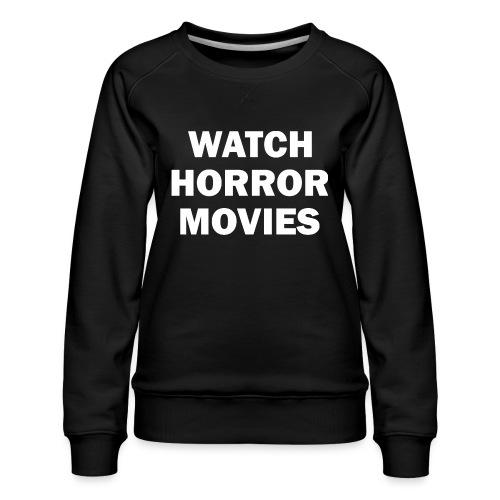 Watch Horror Movies - Women's Premium Sweatshirt
