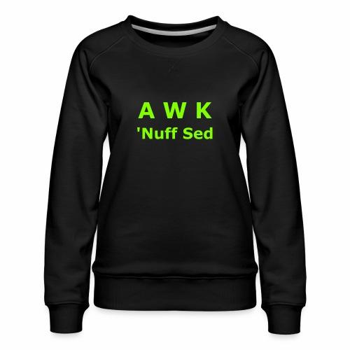 Awk. 'Nuff Sed - Women's Premium Sweatshirt