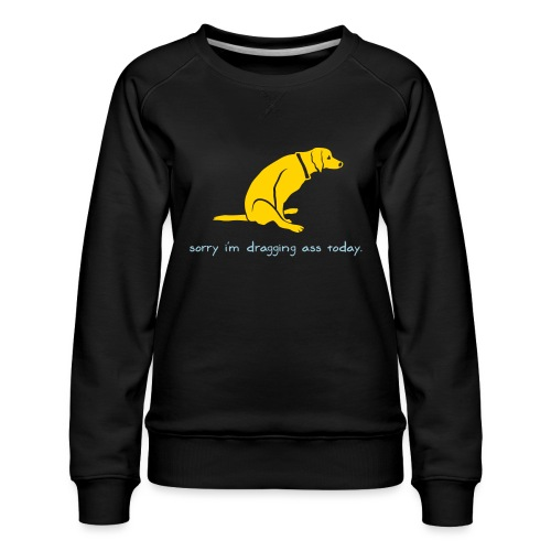 Dragging Ass - Women's Premium Sweatshirt