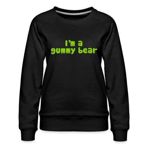 I'm A Gummy Bear Lyrics - Women's Premium Sweatshirt