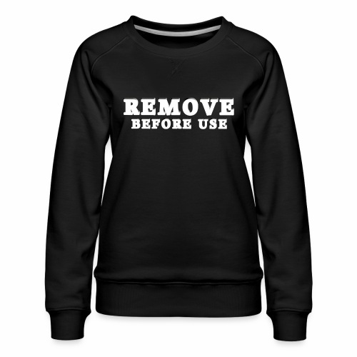 Remove Before Use for dark - Women's Premium Sweatshirt