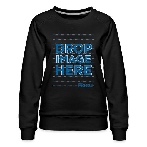 DROP IMAGE HERE - Placeit Design - Women's Premium Sweatshirt