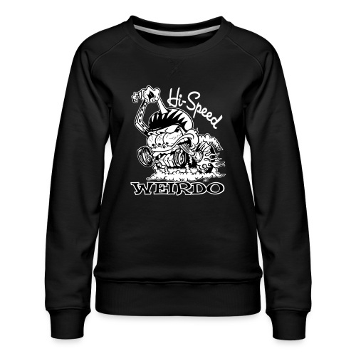 Hi Speed Weirdo - Women's Premium Sweatshirt