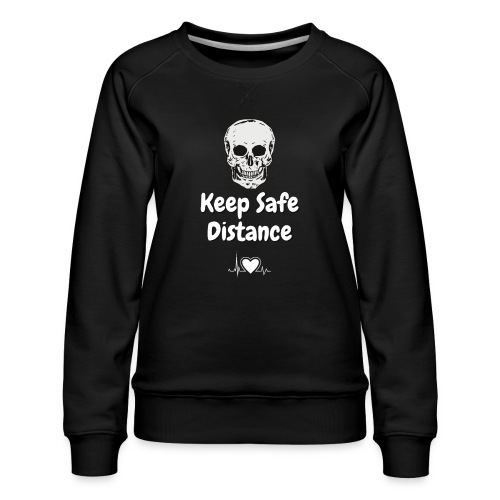 Keep Safe Distance - Women's Premium Sweatshirt