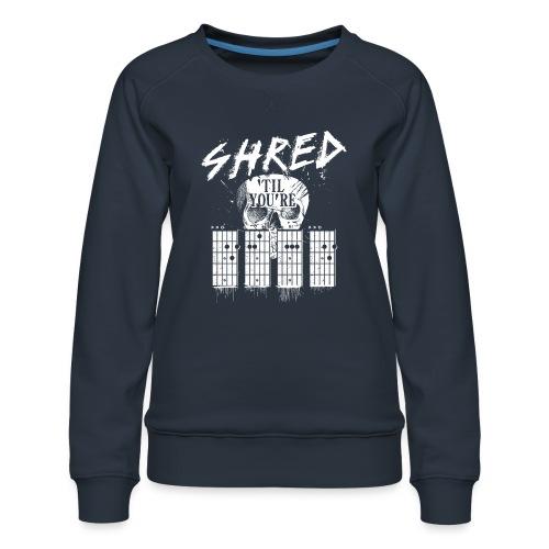 Shred 'til you're dead - Women's Premium Sweatshirt