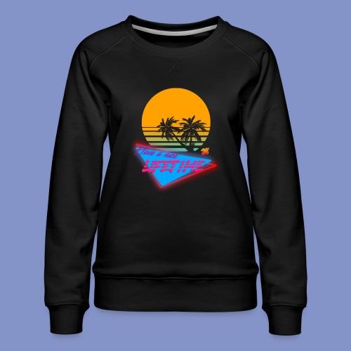 Have a nice LIFETIME - Women's Premium Sweatshirt