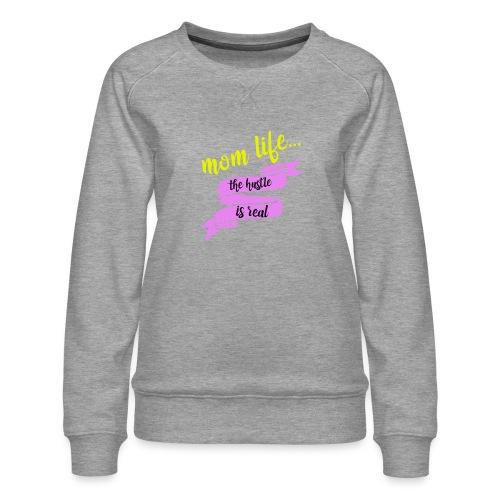 Mom Life The Hustle is Real - Women's Premium Slim Fit Sweatshirt
