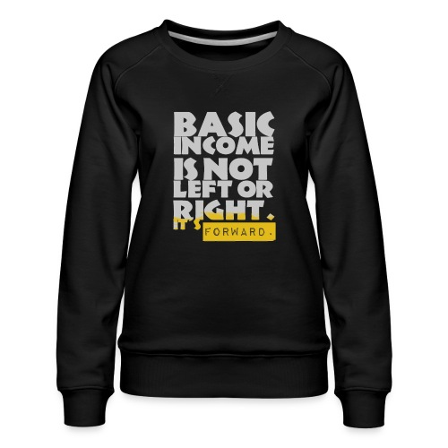 UBI is not Left or Right - Women's Premium Sweatshirt