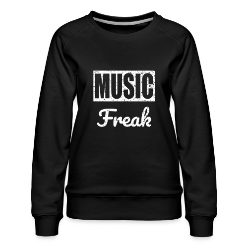 Music Freak T-Shirt - for all music lover - Women's Premium Sweatshirt