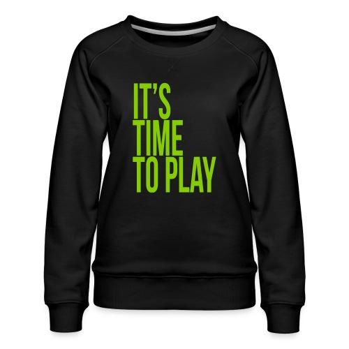 It's time to play - Women's Premium Sweatshirt
