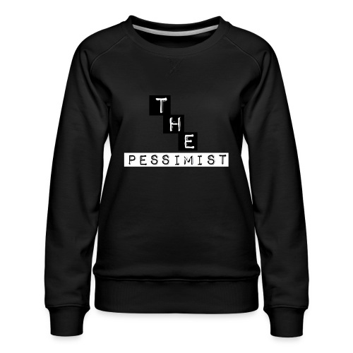The pessimist Abstract Design - Women's Premium Sweatshirt