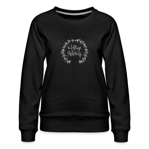 The Village Gathering // White Logo - Women's Premium Sweatshirt