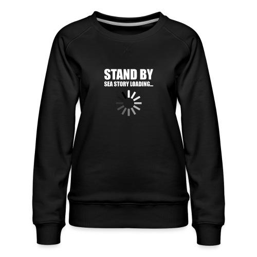 Stand by Sea Story Loading Sailor Humor - Women's Premium Slim Fit Sweatshirt