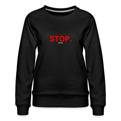 stop - Women's Premium Sweatshirt