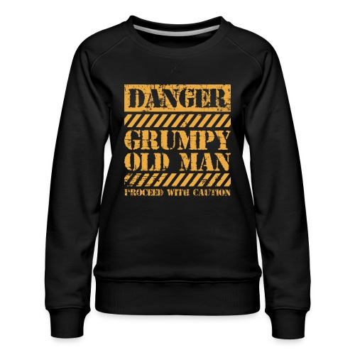 Danger Grumpy Old Man Sarcastic Saying - Women's Premium Sweatshirt