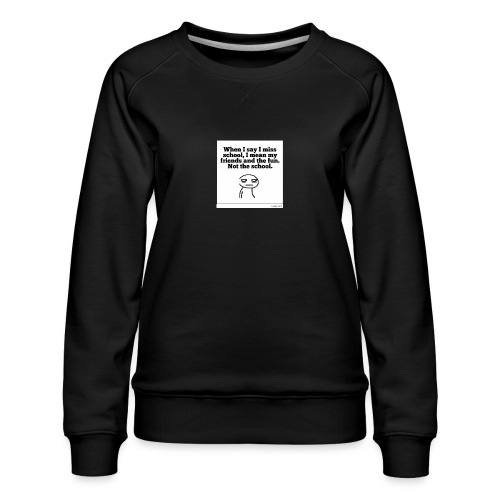 Funny school quote jumper - Women's Premium Sweatshirt