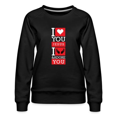 I Love You Jesus - Women's Premium Sweatshirt